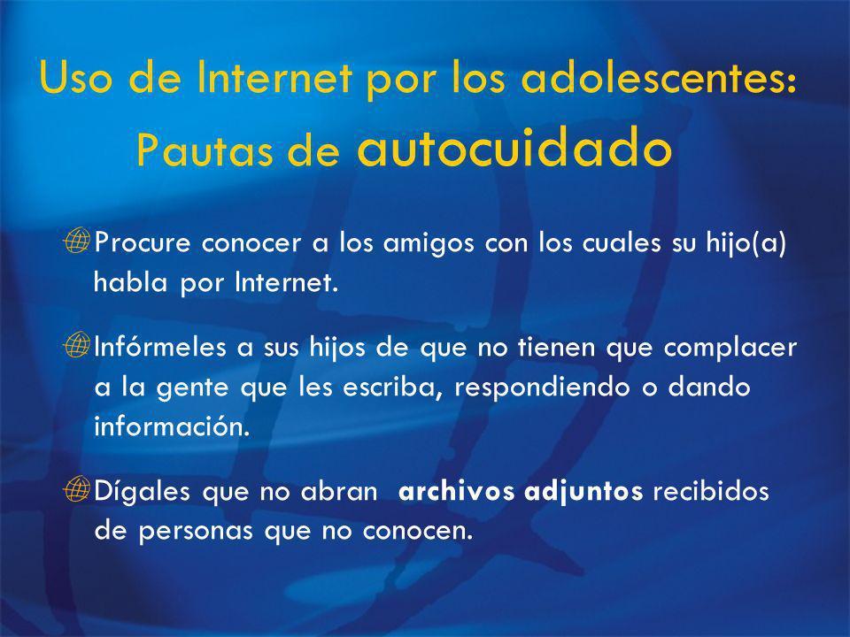 Uso de Internet por los adolescentes: Pautas de autocuidado Procure conocer a los amigos con los cuales su hijo(a) habla por Internet.