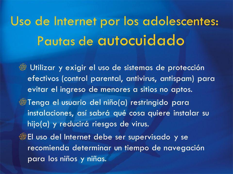 Uso de Internet por los adolescentes: Pautas de autocuidado Utilizar y exigir el uso de sistemas de protección efectivos (control parental, antivirus, antispam) para evitar el ingreso de menores a sitios no aptos.