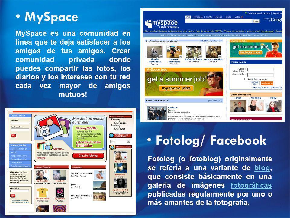 MySpace MySpace es una comunidad en línea que te deja satisfacer a los amigos de tus amigos.