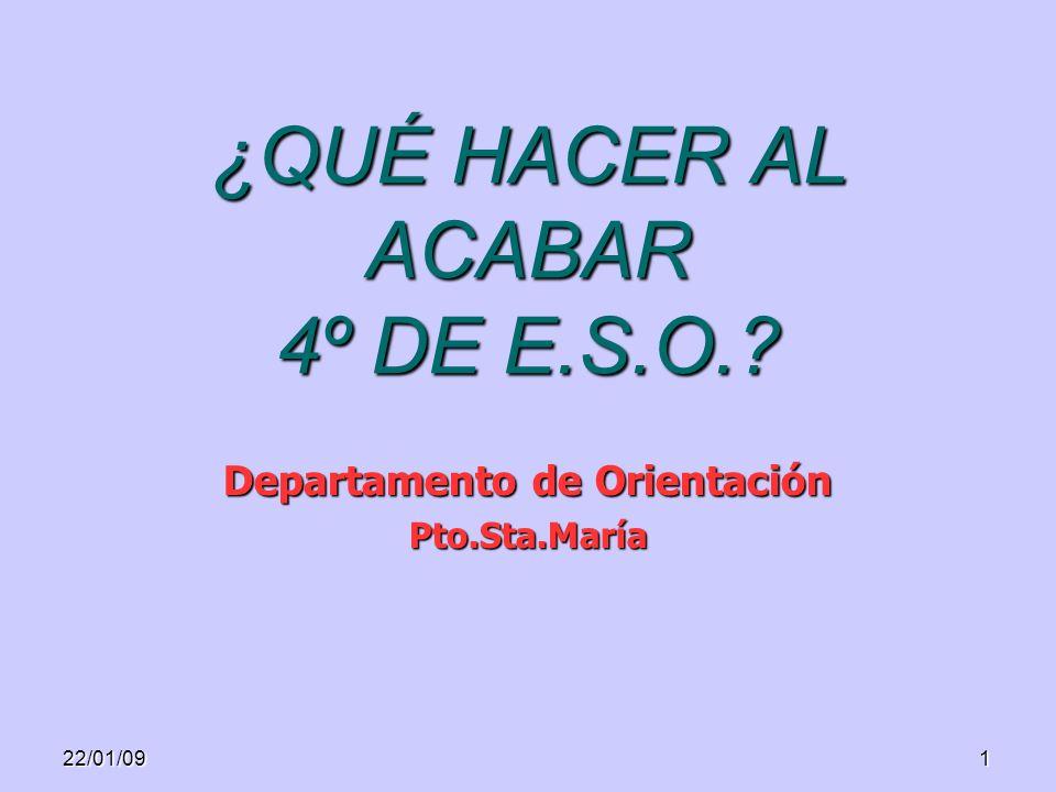 122/01/09 ¿QUÉ HACER AL ACABAR 4º DE E.S.O.? Departamento de Orientación Pto.Sta.María