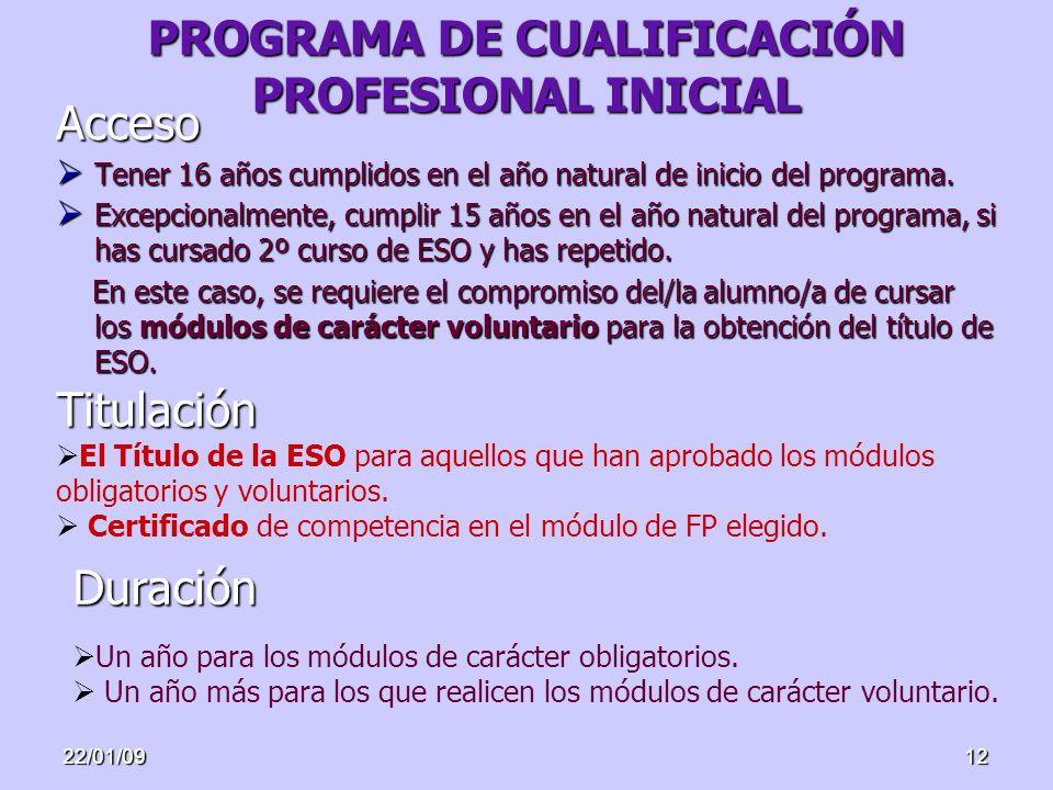 22/01/0912 PROGRAMA DE CUALIFICACIÓN PROFESIONAL INICIAL Acceso Tener 16 años cumplidos en el año natural de inicio del programa. Tener 16 años cumpli