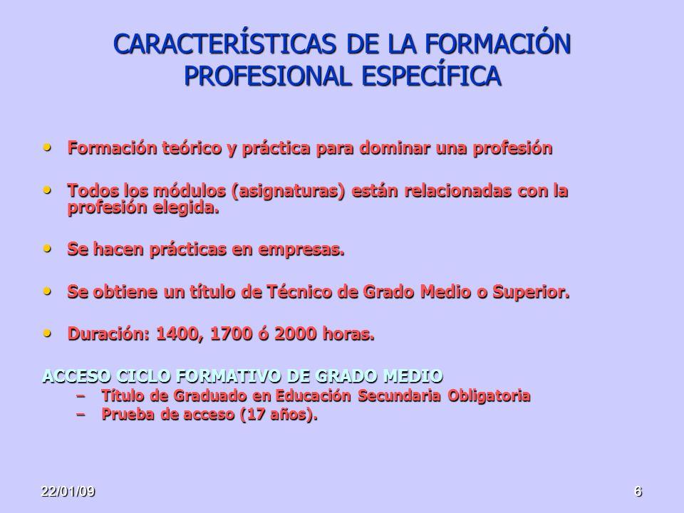 22/01/096 CARACTERÍSTICAS DE LA FORMACIÓN PROFESIONAL ESPECÍFICA Formación teórico y práctica para dominar una profesión Formación teórico y práctica para dominar una profesión Todos los módulos (asignaturas) están relacionadas con la profesión elegida.