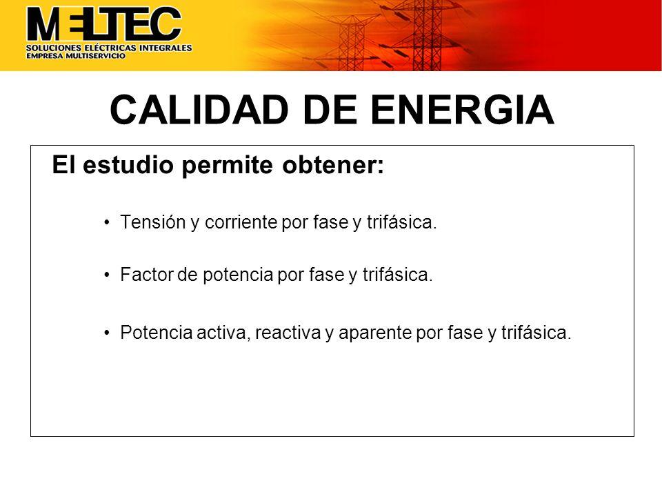 El estudio permite obtener: Tensión y corriente por fase y trifásica. Factor de potencia por fase y trifásica. Potencia activa, reactiva y aparente po