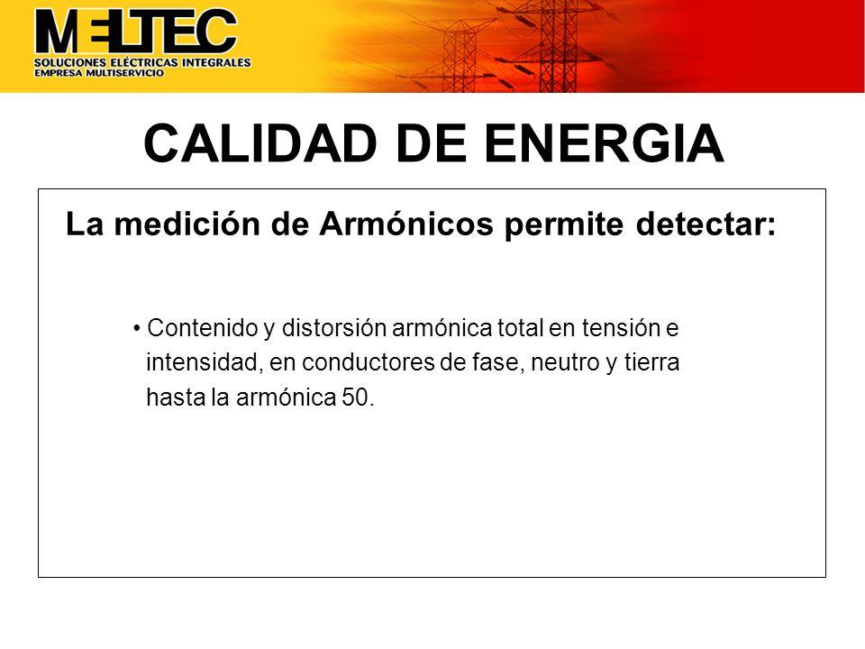 La medición de Armónicos permite detectar: Contenido y distorsión armónica total en tensión e intensidad, en conductores de fase, neutro y tierra hast