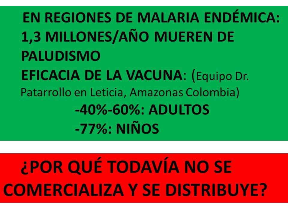 EN REGIONES DE MALARIA ENDÉMICA: 1,3 MILLONES/AÑO MUEREN DE PALUDISMO EFICACIA DE LA VACUNA: ( Equipo Dr. Patarrollo en Leticia, Amazonas Colombia) -4