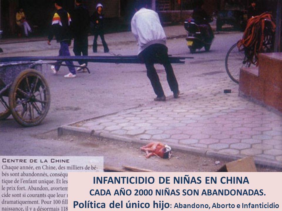 INFANTICIDIO DE NIÑAS EN CHINA CADA AÑO 2000 NIÑAS SON ABANDONADAS. Política del único hijo : Abandono, Aborto e Infanticidio