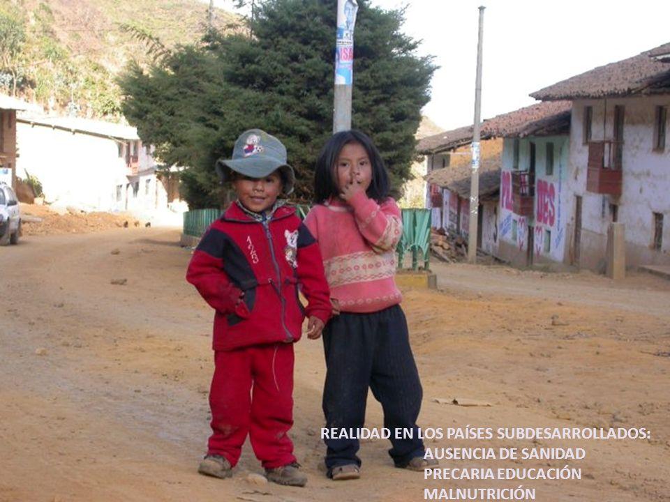 REALIDAD EN LOS PAÍSES SUBDESARROLLADOS: AUSENCIA DE SANIDAD PRECARIA EDUCACIÓN MALNUTRICIÓN DIFERENTE MODO DE VIDA
