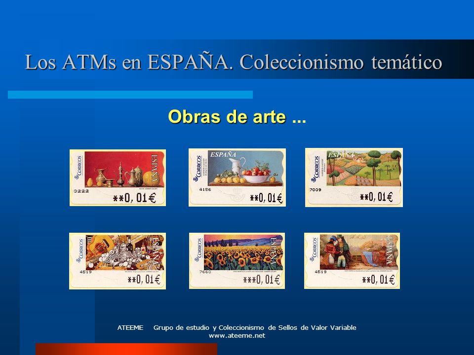 ATEEME Grupo de estudio y Coleccionismo de Sellos de Valor Variable www.ateeme.net Los ATMs en ESPAÑA. Coleccionismo temático Obras de arte Obras de a