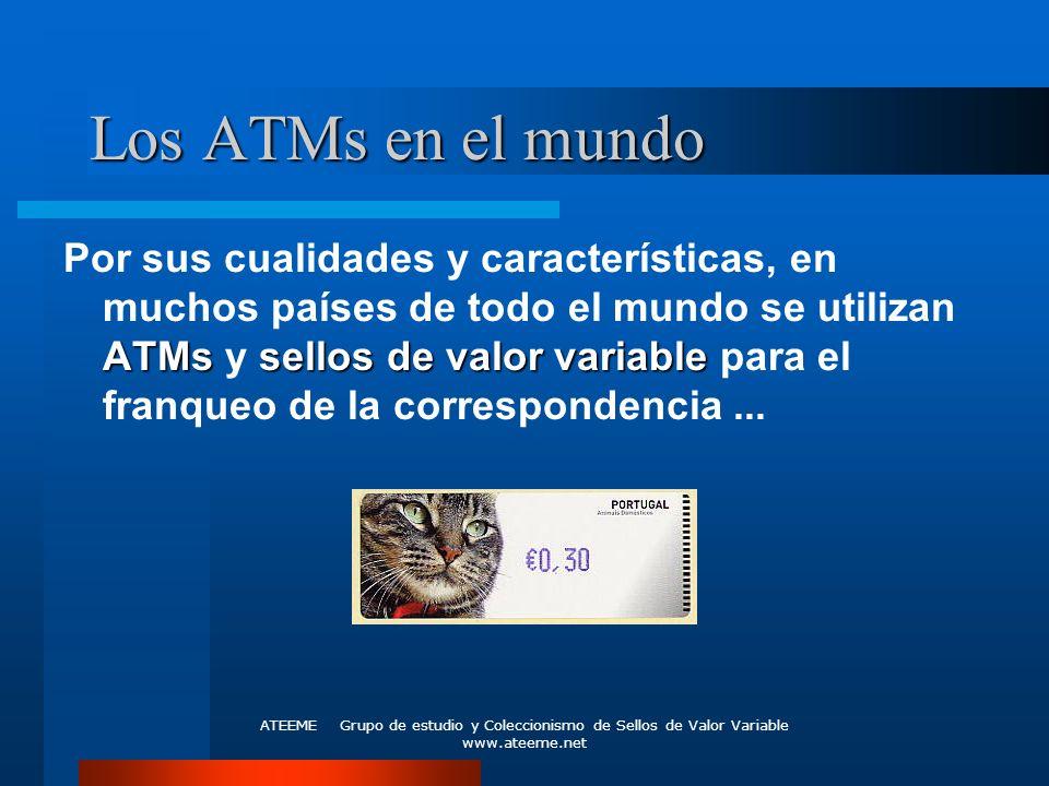 ATEEME Grupo de estudio y Coleccionismo de Sellos de Valor Variable www.ateeme.net Los ATMs en el mundo ATMssellos de valor variable Por sus cualidade