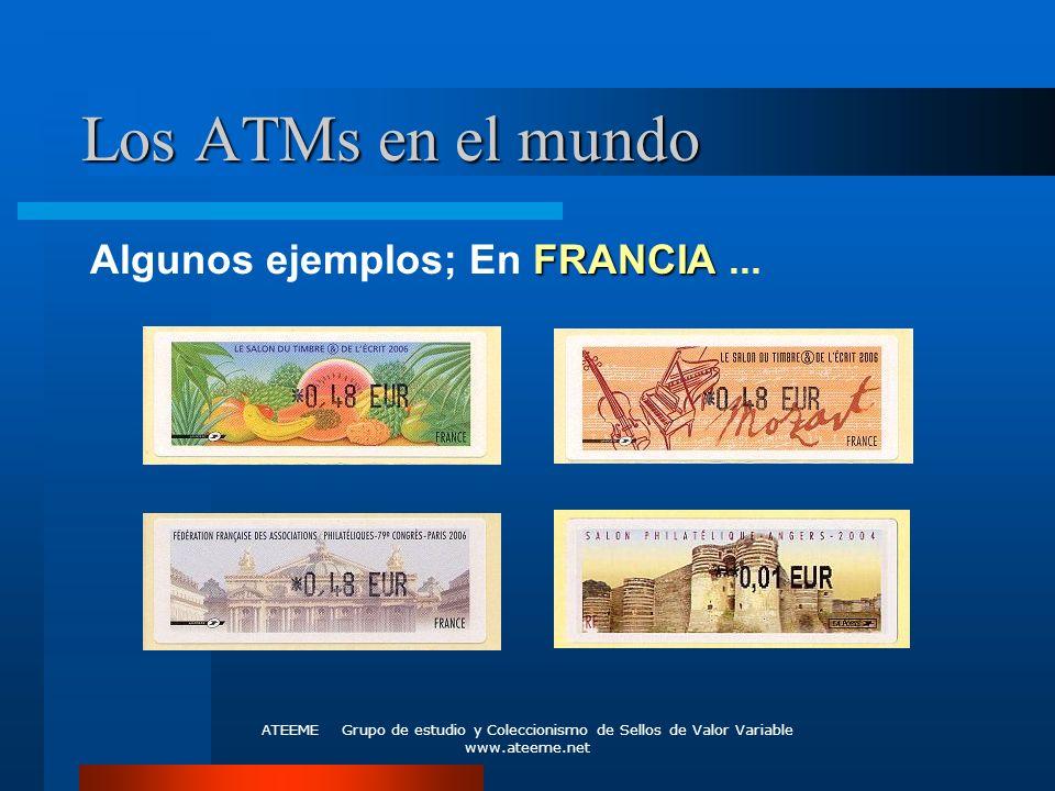 ATEEME Grupo de estudio y Coleccionismo de Sellos de Valor Variable www.ateeme.net Los ATMs en el mundo FRANCIA Algunos ejemplos; En FRANCIA...