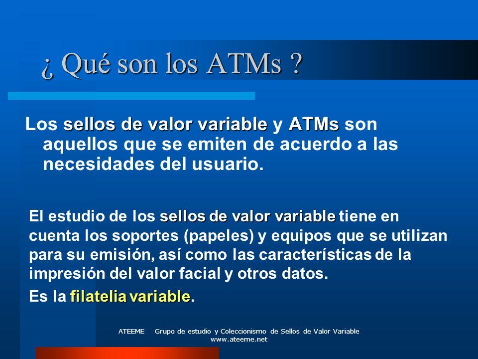 ATEEME Grupo de estudio y Coleccionismo de Sellos de Valor Variable www.ateeme.net ¿ Qué son los ATMs ? sellos de valor variableATMs Los sellos de val