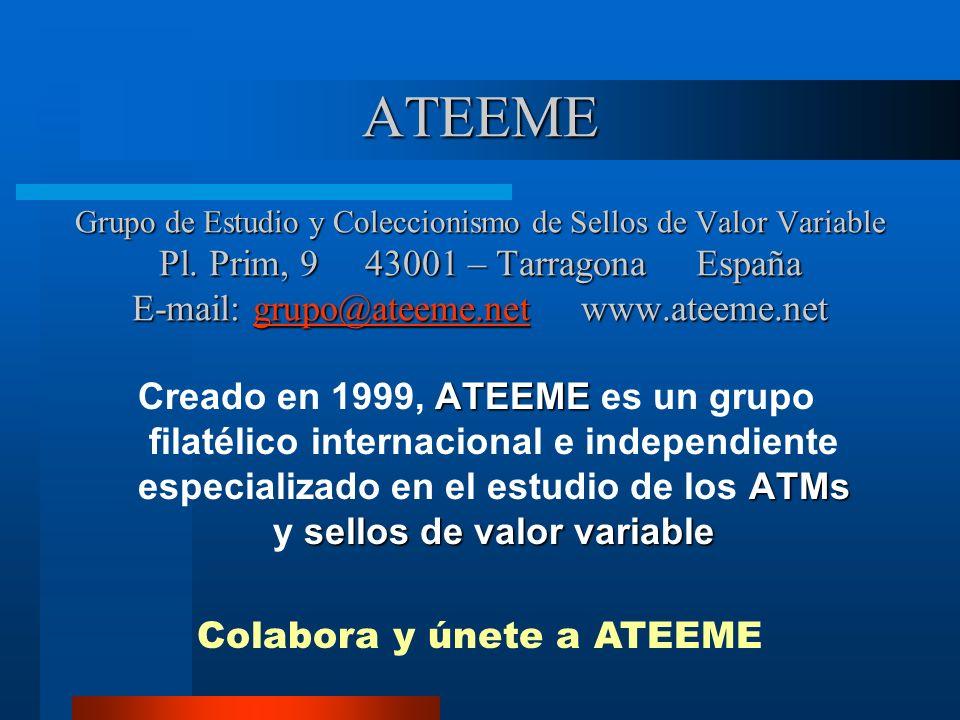 ATEEME Grupo de Estudio y Coleccionismo de Sellos de Valor Variable Pl. Prim, 9 43001 – Tarragona España E-mail: grupo@ateeme.net www.ateeme.net grupo