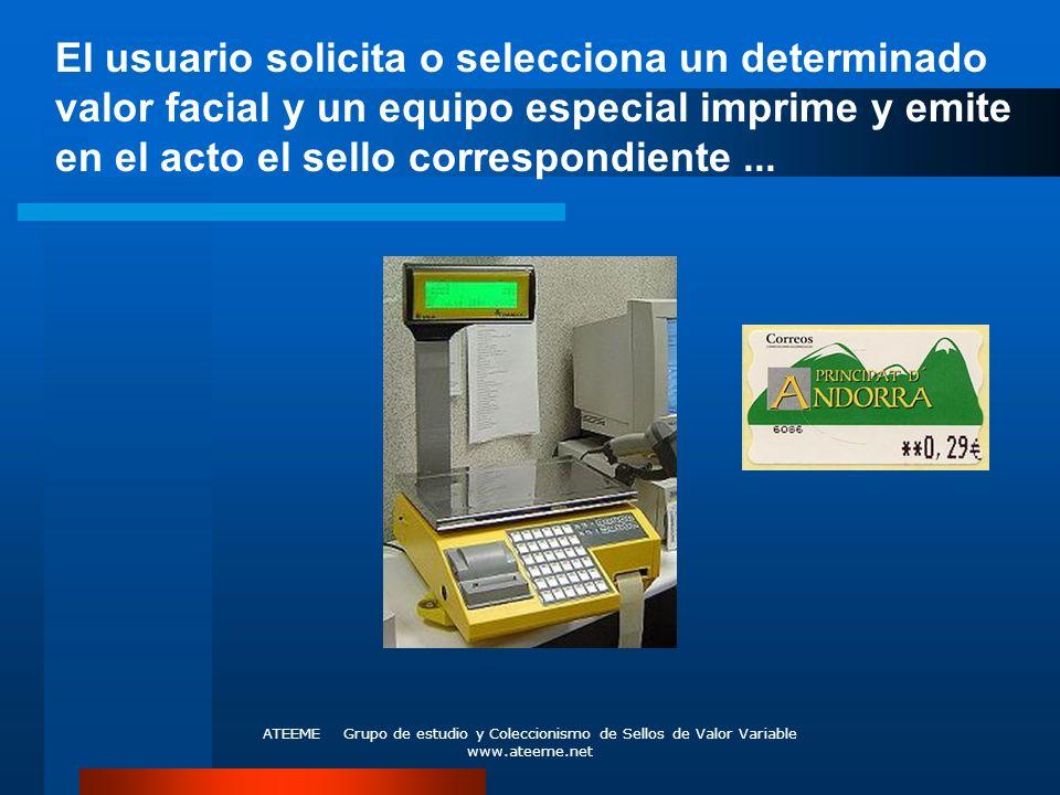 ATEEME Grupo de estudio y Coleccionismo de Sellos de Valor Variable www.ateeme.net El usuario solicita o selecciona un determinado valor facial y un e