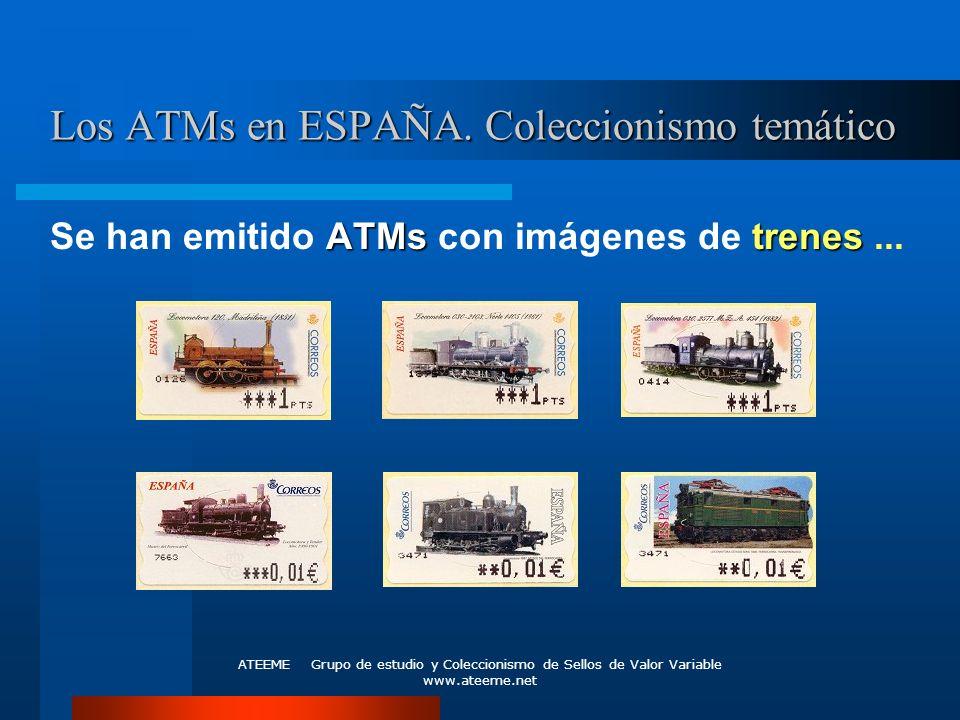 ATEEME Grupo de estudio y Coleccionismo de Sellos de Valor Variable www.ateeme.net Los ATMs en ESPAÑA. Coleccionismo temático ATMstrenes Se han emitid