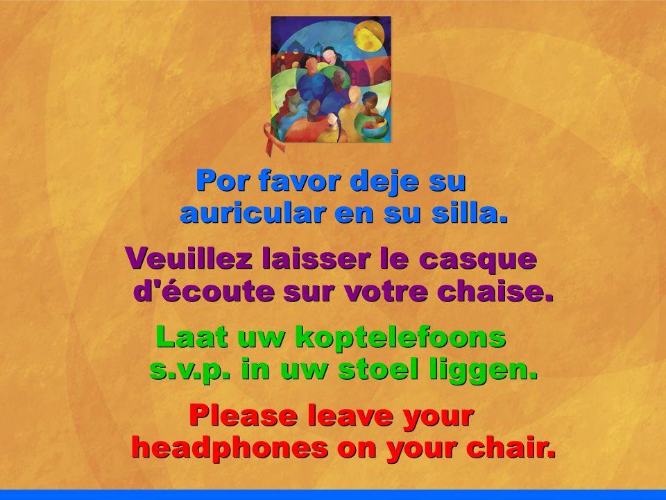Por favor deje su auricular en su silla. Veuillez laisser le casque d'écoute sur votre chaise. Laat uw koptelefoons s.v.p. in uw stoel liggen. Please