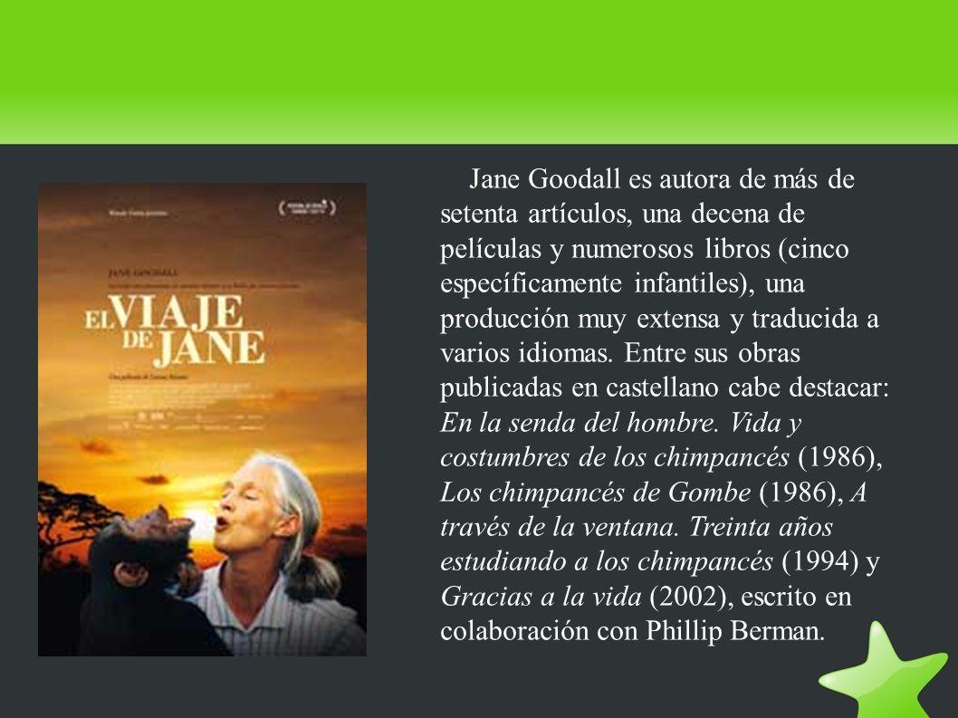 Jane Goodall es autora de más de setenta artículos, una decena de películas y numerosos libros (cinco específicamente infantiles), una producción muy