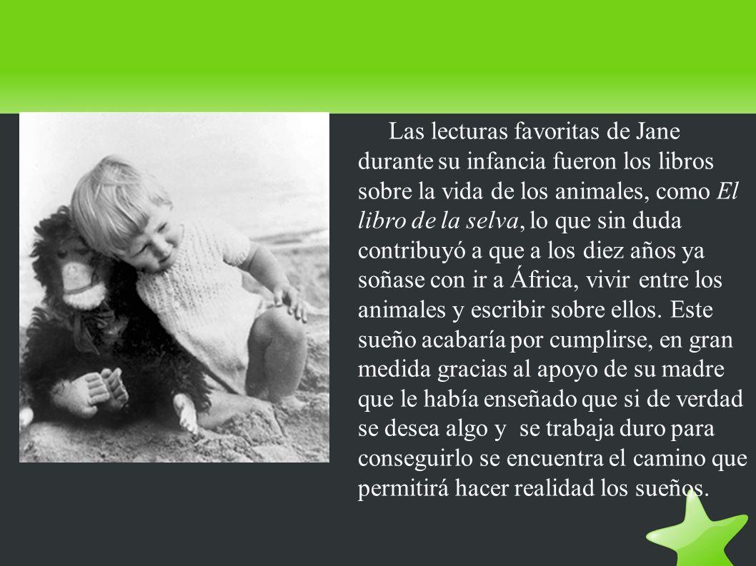 Las lecturas favoritas de Jane durante su infancia fueron los libros sobre la vida de los animales, como El libro de la selva, lo que sin duda contrib
