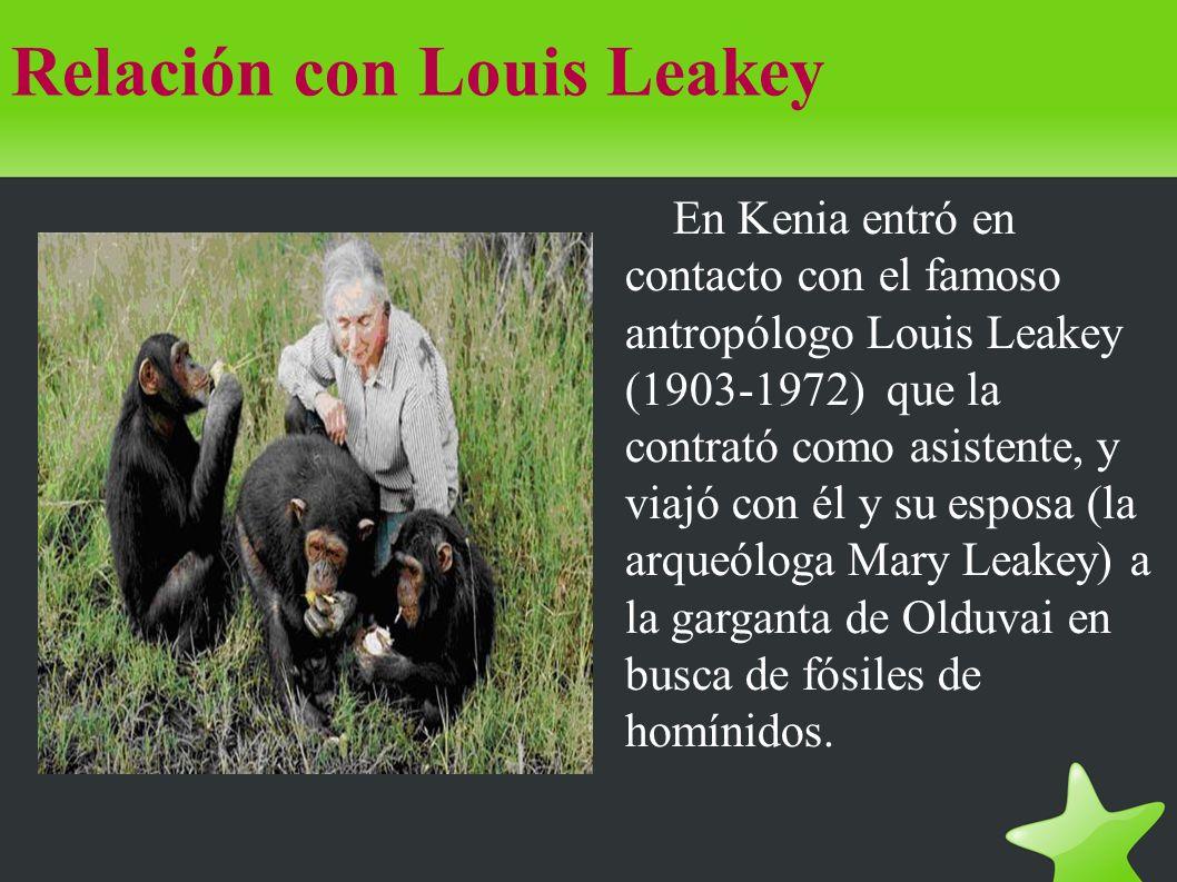 Relación con Louis Leakey En Kenia entró en contacto con el famoso antropólogo Louis Leakey (1903-1972) que la contrató como asistente, y viajó con él