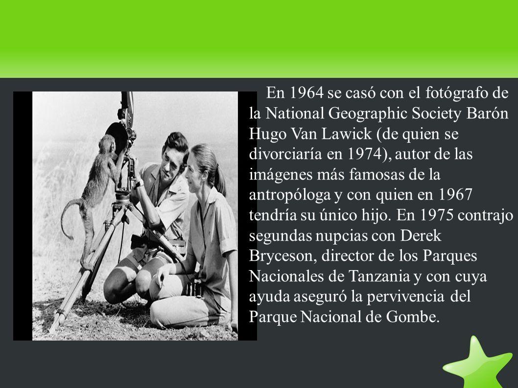 En 1964 se casó con el fotógrafo de la National Geographic Society Barón Hugo Van Lawick (de quien se divorciaría en 1974), autor de las imágenes más