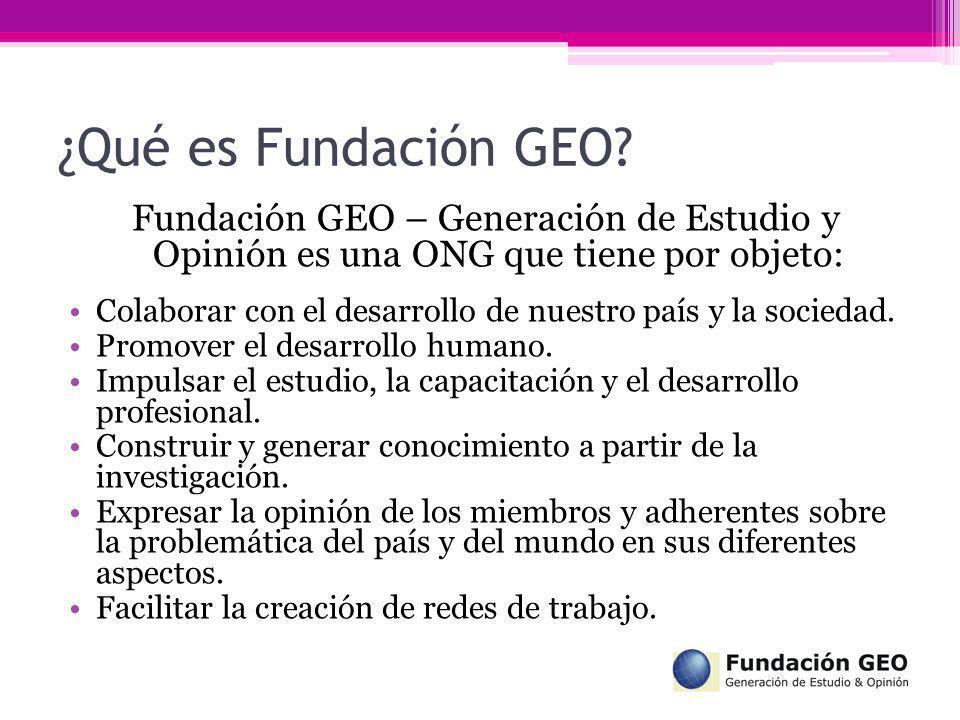 ¿Qué es Fundación GEO? Fundación GEO – Generación de Estudio y Opinión es una ONG que tiene por objeto: Colaborar con el desarrollo de nuestro país y