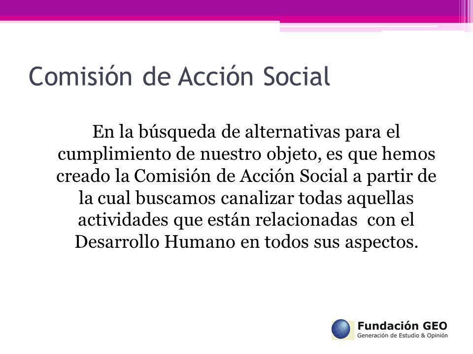 Comisión de Acción Social En la búsqueda de alternativas para el cumplimiento de nuestro objeto, es que hemos creado la Comisión de Acción Social a pa