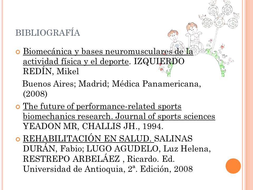 BIBLIOGRAFÍA Biomecánica y bases neuromusculares de la actividad física y el deporte. IZQUIERDO REDÍN, Mikel Buenos Aires; Madrid; Médica Panamericana