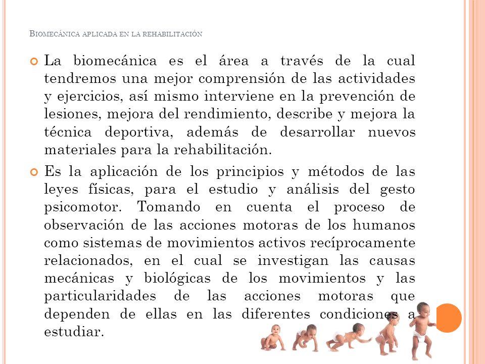 La biomecánica es el área a través de la cual tendremos una mejor comprensión de las actividades y ejercicios, así mismo interviene en la prevención d
