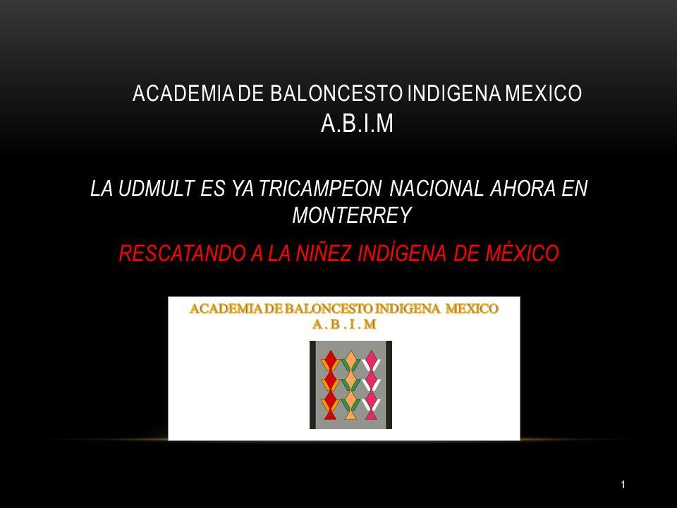 ACADEMIA DE BALONCESTO INDIGENA MEXICO A.B.I.M 1 LA UDMULT ES YA TRICAMPEON NACIONAL AHORA EN MONTERREY RESCATANDO A LA NIÑEZ INDÍGENA DE MÉXICO