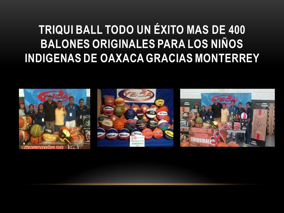 TRIQUI BALL TODO UN ÉXITO MAS DE 400 BALONES ORIGINALES PARA LOS NIÑOS INDIGENAS DE OAXACA GRACIAS MONTERREY