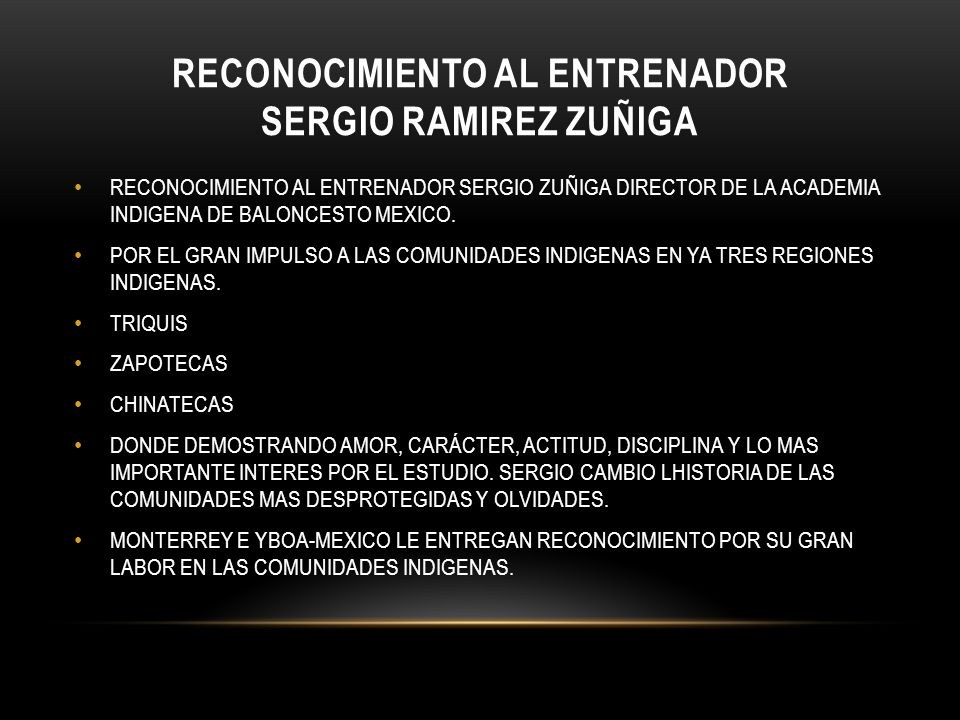 RECONOCIMIENTO AL ENTRENADOR SERGIO RAMIREZ ZUÑIGA RECONOCIMIENTO AL ENTRENADOR SERGIO ZUÑIGA DIRECTOR DE LA ACADEMIA INDIGENA DE BALONCESTO MEXICO.