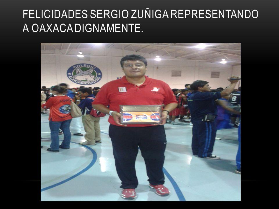 FELICIDADES SERGIO ZUÑIGA REPRESENTANDO A OAXACA DIGNAMENTE.