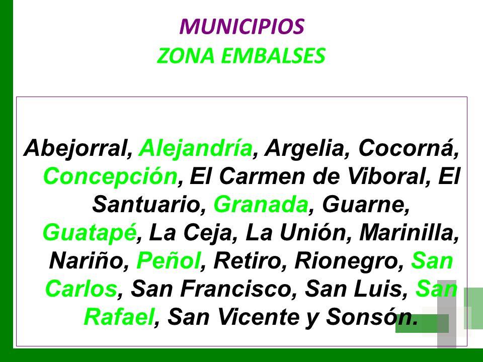 MUNICIPIOS ZONA EMBALSES Abejorral, Alejandría, Argelia, Cocorná, Concepción, El Carmen de Viboral, El Santuario, Granada, Guarne, Guatapé, La Ceja, L