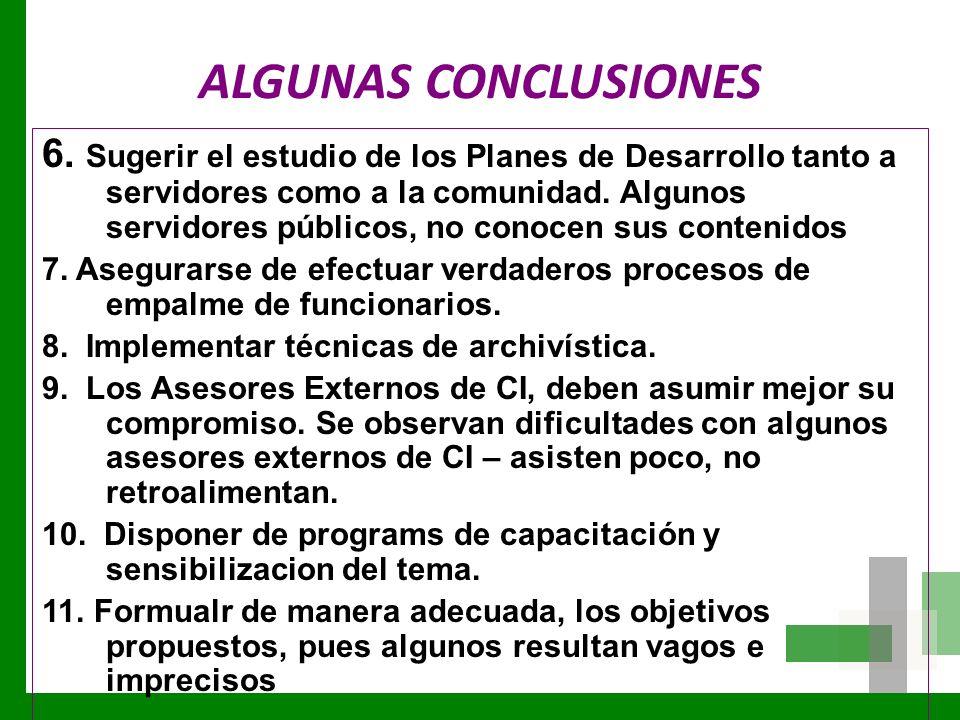 ALGUNAS CONCLUSIONES 6. Sugerir el estudio de los Planes de Desarrollo tanto a servidores como a la comunidad. Algunos servidores públicos, no conocen