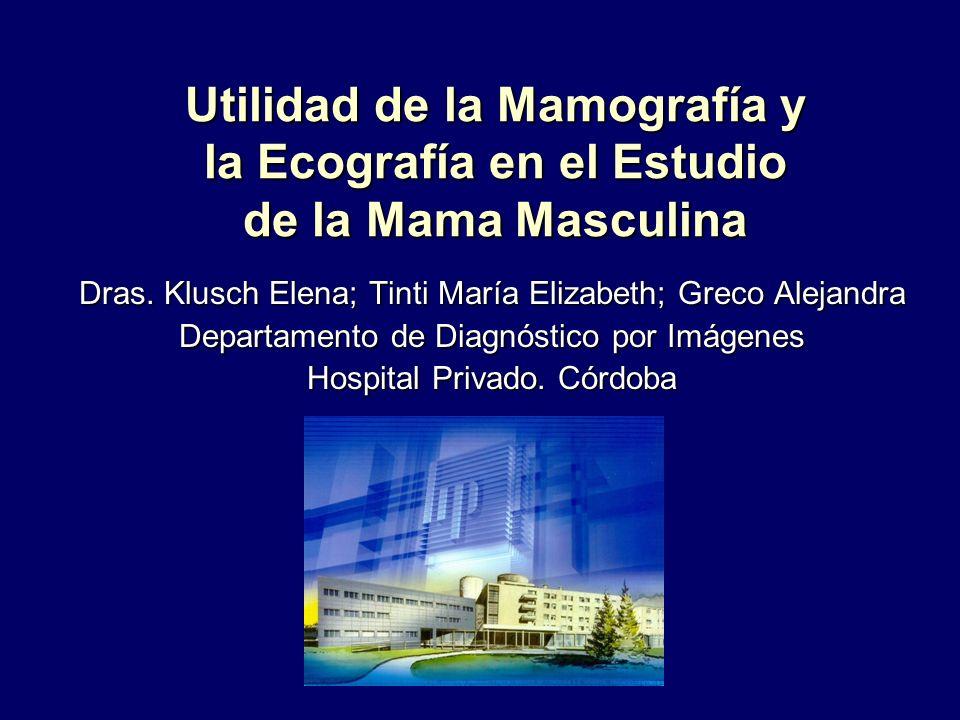 Utilidad de la Mamografía y la Ecografía en el Estudio de la Mama Masculina Dras. Klusch Elena; Tinti María Elizabeth; Greco Alejandra Departamento de