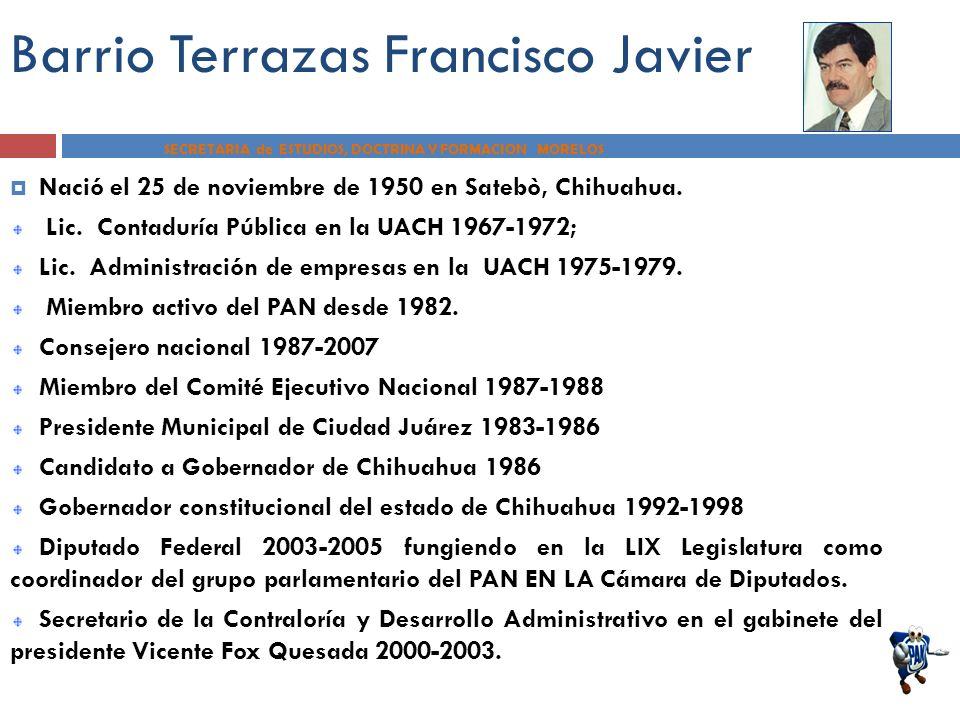 Barrio Terrazas Francisco Javier Nació el 25 de noviembre de 1950 en Satebò, Chihuahua. Lic. Contaduría Pública en la UACH 1967-1972; Lic. Administrac