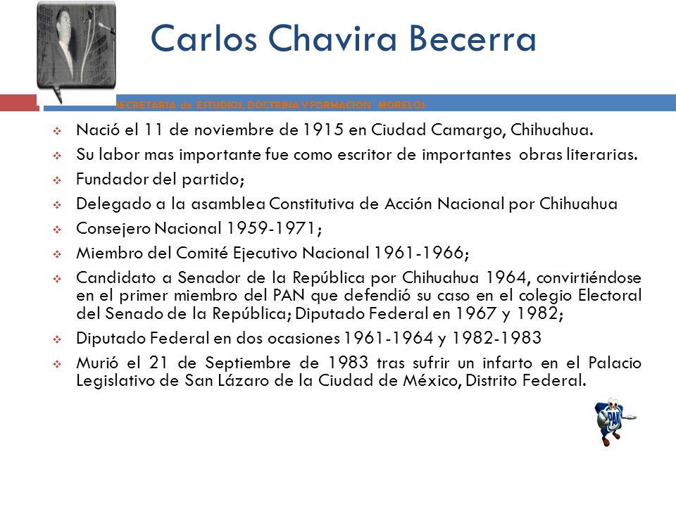 Carlos Chavira Becerra SECRETARIA de ESTUDIOS, DOCTRINA Y FORMACION MORELOS Nació el 11 de noviembre de 1915 en Ciudad Camargo, Chihuahua. Su labor ma