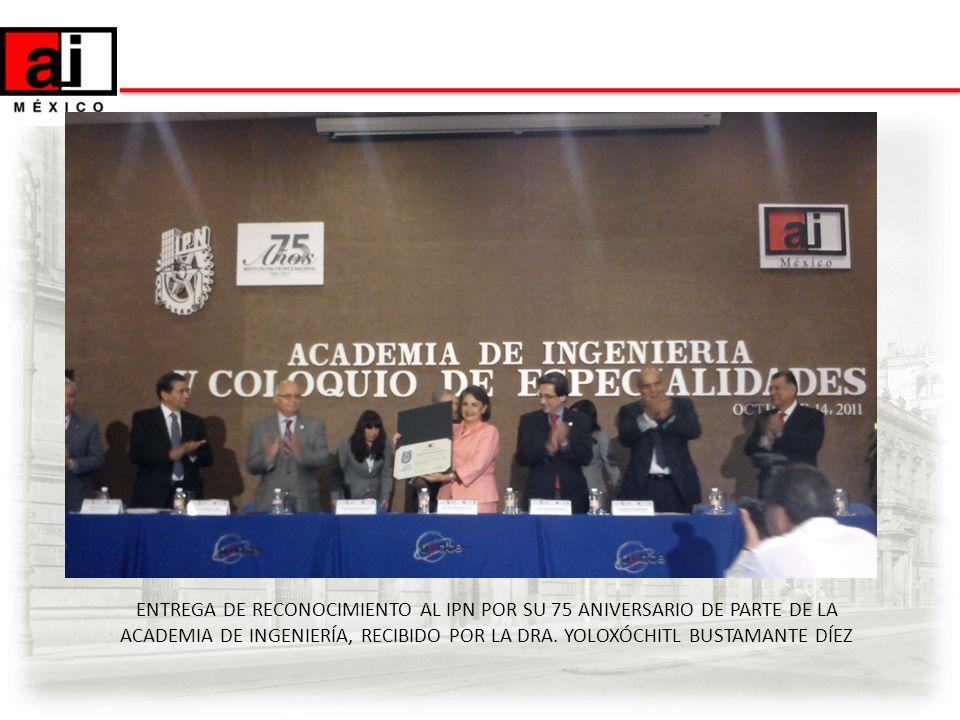 ENTREGA DE RECONOCIMIENTO AL IPN POR SU 75 ANIVERSARIO DE PARTE DE LA ACADEMIA DE INGENIERÍA, RECIBIDO POR LA DRA. YOLOXÓCHITL BUSTAMANTE DÍEZ