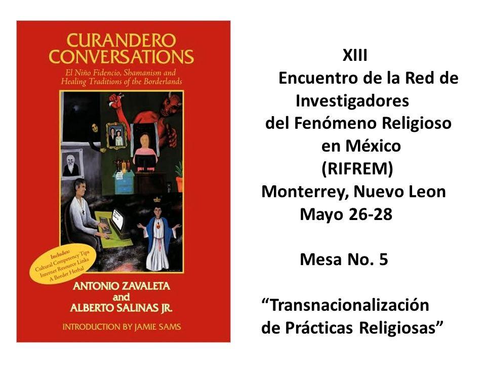XIII Encuentro de la Red de Investigadores del Fenómeno Religioso en México (RIFREM) Monterrey, Nuevo Leon Mayo 26-28 Mesa No. 5 Transnacionalización