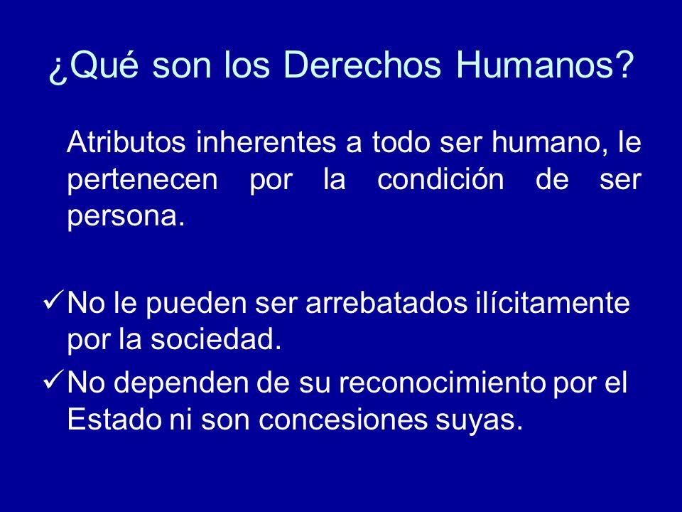 ¿Qué son los Derechos Humanos? Atributos inherentes a todo ser humano, le pertenecen por la condición de ser persona. No le pueden ser arrebatados ilí