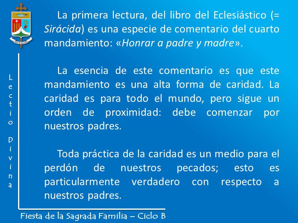La primera lectura, del libro del Eclesiástico (= Sirácida) es una especie de comentario del cuarto mandamiento: «Honrar a padre y madre». La esencia