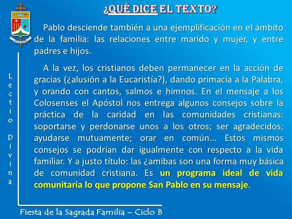 Pablo desciende también a una ejemplificación en el ámbito de la familia: las relaciones entre marido y mujer, y entre padres e hijos. A la vez, los c