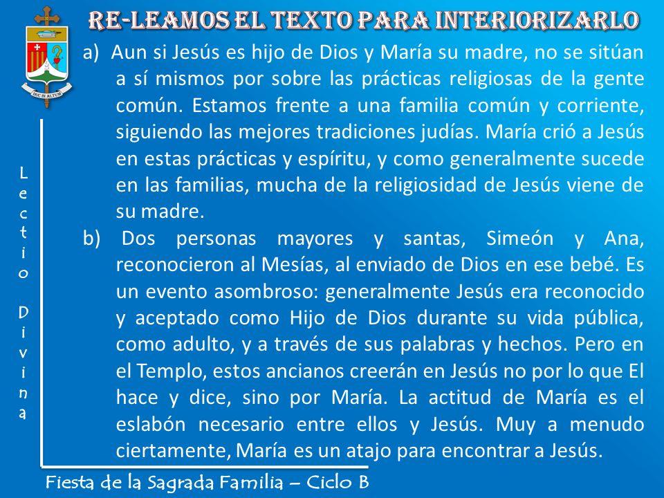 a) Aun si Jesús es hijo de Dios y María su madre, no se sitúan a sí mismos por sobre las prácticas religiosas de la gente común. Estamos frente a una
