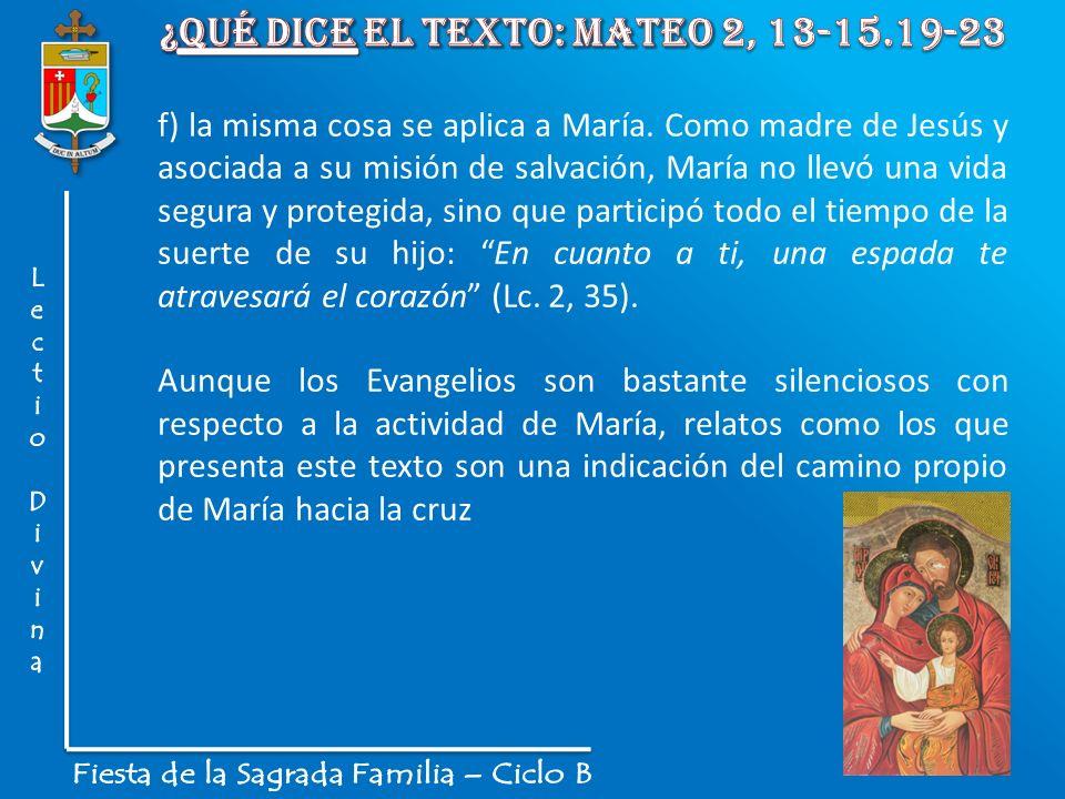 f) la misma cosa se aplica a María. Como madre de Jesús y asociada a su misión de salvación, María no llevó una vida segura y protegida, sino que part