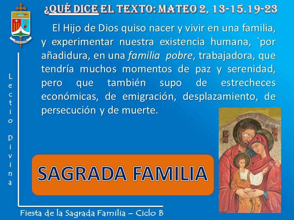 El Hijo de Dios quiso nacer y vivir en una familia, y experimentar nuestra existencia humana, `por añadidura, en una familia pobre, trabajadora, que t