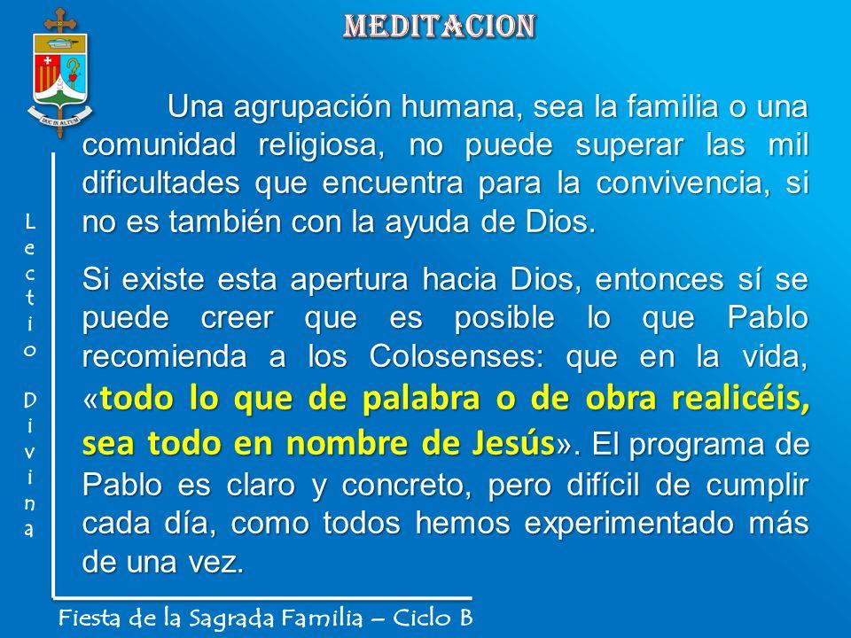 Una agrupación humana, sea la familia o una comunidad religiosa, no puede superar las mil dificultades que encuentra para la convivencia, si no es tam
