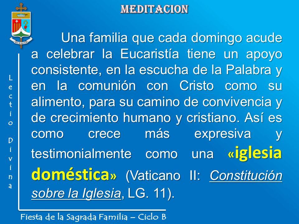Una familia que cada domingo acude a celebrar la Eucaristía tiene un apoyo consistente, en la escucha de la Palabra y en la comunión con Cristo como s