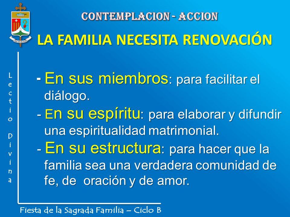LA FAMILIA NECESITA RENOVACIÓN - En sus miembros : para facilitar el diálogo. diálogo. - E n su espíritu : para elaborar y difundir una espiritualidad