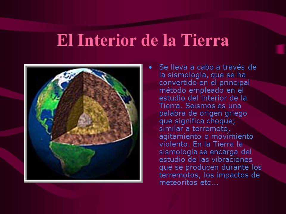 El Interior de la Tierra Se lleva a cabo a través de la sismología, que se ha convertido en el principal método empleado en el estudio del interior de