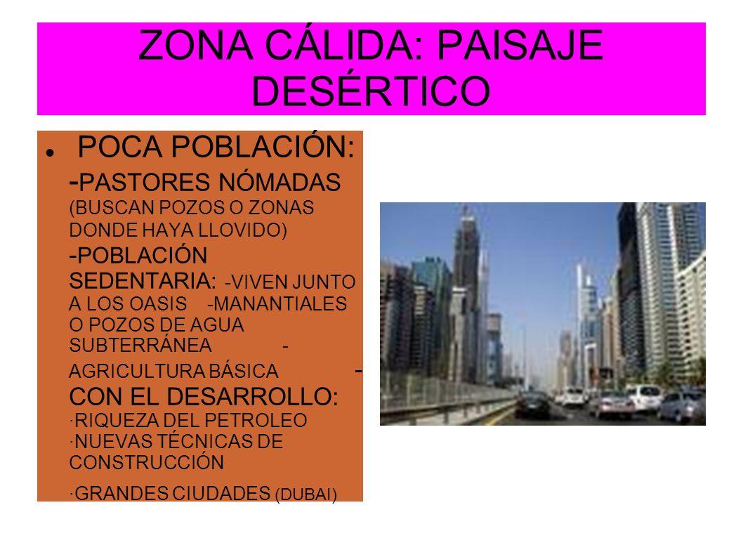 ZONA CÁLIDA: PAISAJE DESÉRTICO POCA POBLACIÓN: - PASTORES NÓMADAS (BUSCAN POZOS O ZONAS DONDE HAYA LLOVIDO) - POBLACIÓN SEDENTARIA: -VIVEN JUNTO A LOS