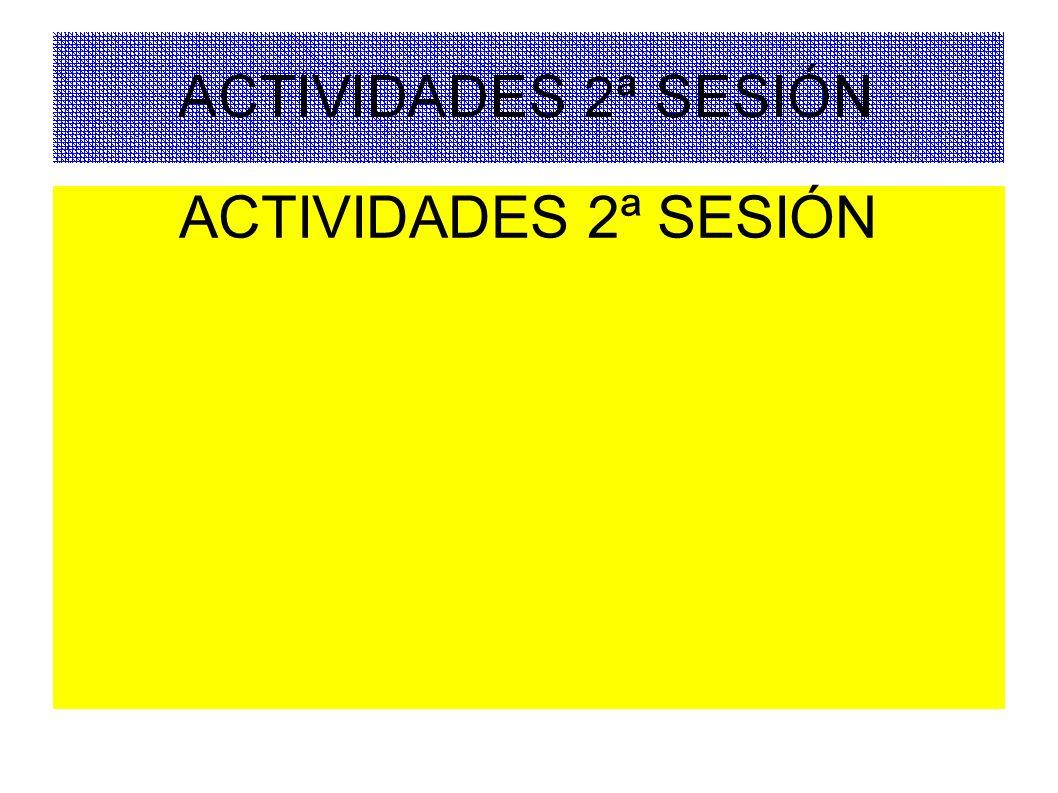 ACTIVIDADES 2ª SESIÓN
